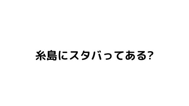 糸島にスタバってある?